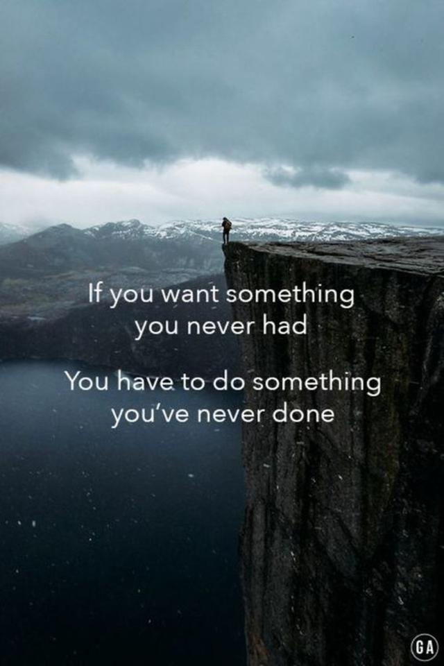 If you want something youve never had You have to do something youve never done