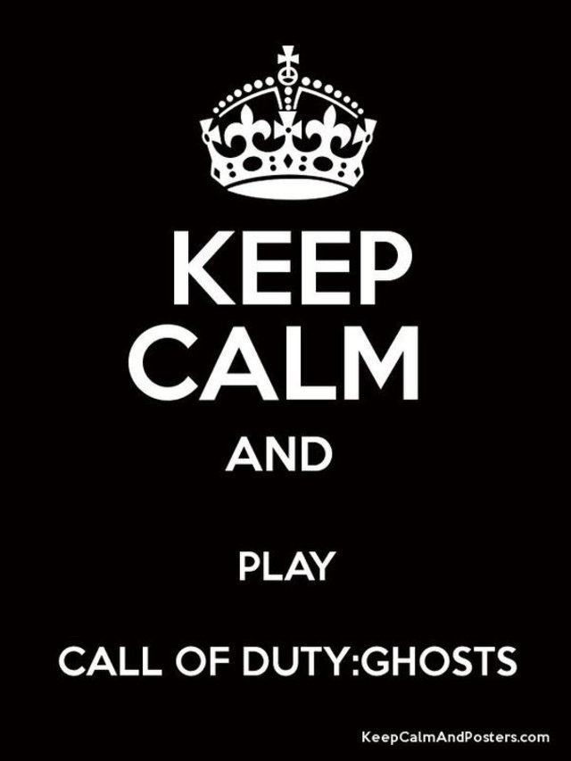 Keep Calm and PLAY CALL OF DUTY - GHOSTS